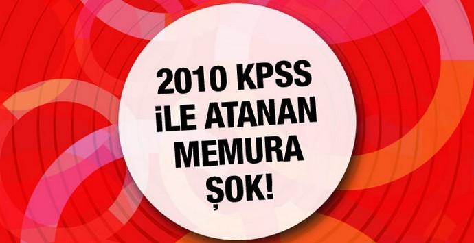 2010 KPSS ile atanan memurlar işten atılacak!