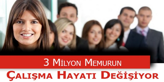 3 Milyon Memurun Çalışma Hayatı Değişecek