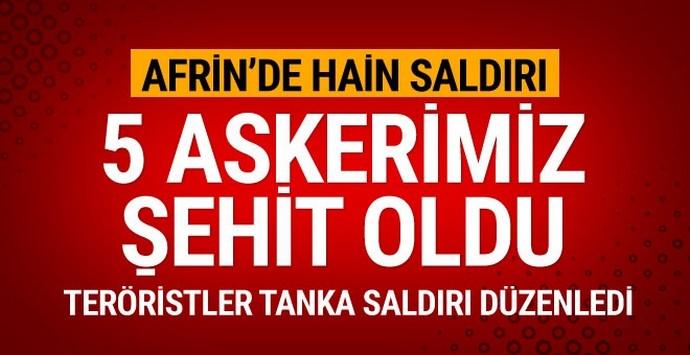 Afrin'de PYD/PKK'lı teröristler tankımıza saldırdı: 5 asker şehit oldu