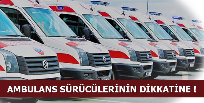 Ambulans Sürücülüğü Yapanlar Dikkat!