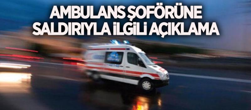 Ambulans Sürücüsüne Saldırı ile İlgili Açıklama