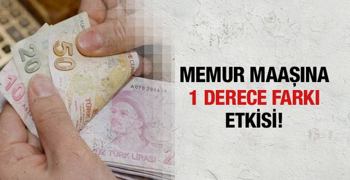 Memur maaşına 1 derece farkı etkisi