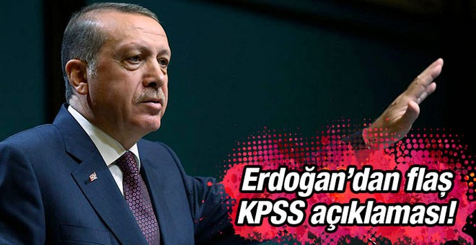 Cumhurbaşkanı Erdoğan'dan KPSS açıklaması