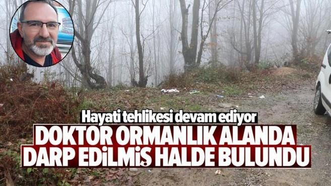 Doktor ormanlık alanda darp edilmiş halde bulundu