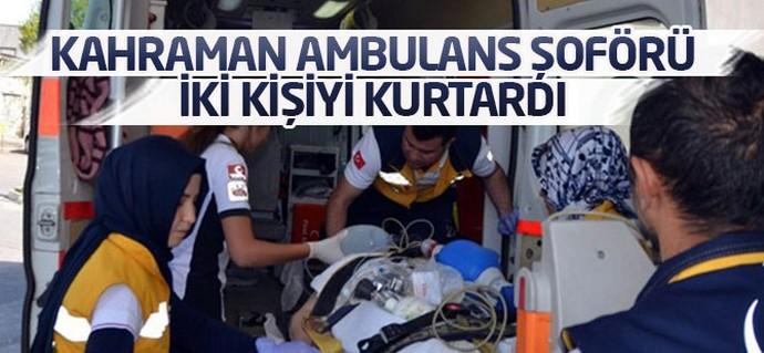 Kahraman Ambulans Sürücüsü iki kişiyi kurtardı