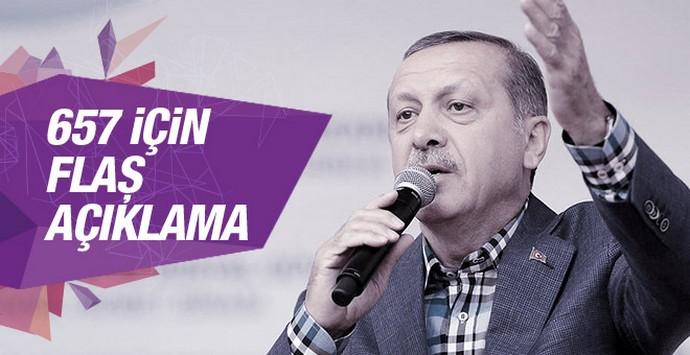 657 ile ilgili Erdoğan'dan flaş açıklama