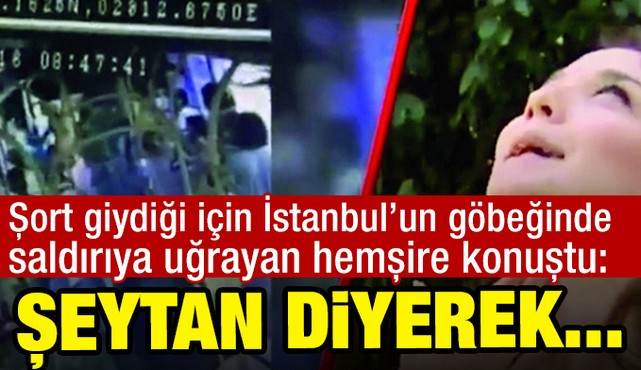 İstanbul'da şort giydiği için saldırıya uğrayan hemşire konuştu