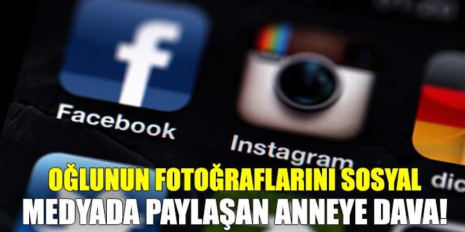 Oğlunun fotoğraflarını sosyal medyada paylaşan anneye dava!