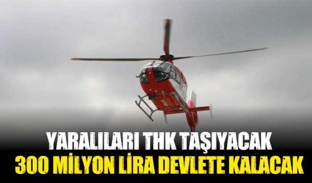 Yaralıları THK taşıyacak, 300 milyon lira devlete kalacak