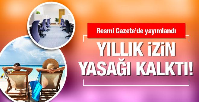 Yıllık izin yasağı kalktı Resmi Gazete'de yayımlandı