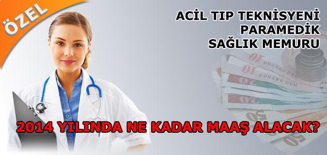 ATT,Paramedik ve Sağlık Memurlarının 2014 Yılı Zamlı Maaşları
