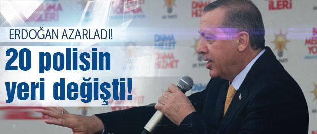 Erdoğan azarladı! 20 polisin yeri değişti
