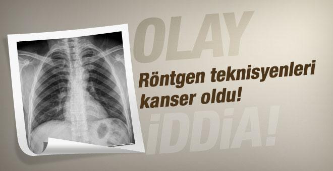 Erciyes Üniversitesi röntgen teknisyenleri kanser mi?