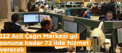 12 Acil Çağrı Merkezi yıl sonuna kadar 72 ilde hizmet verecek