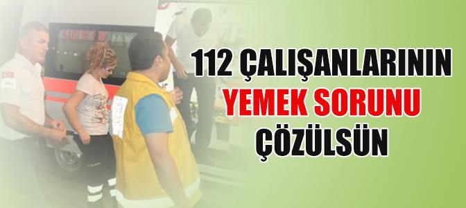 112 çalışanlarının yemek sorunu çözülsün