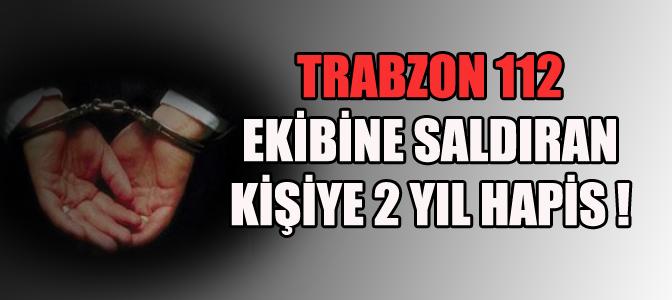 Trabzon'da acil ekibine saldırıya hapis!