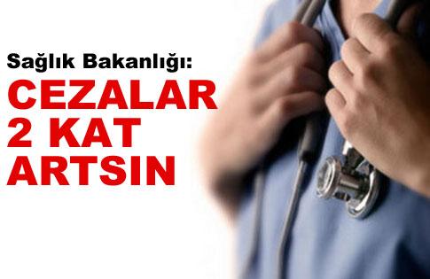 Sağlık Bakanlığı cezalar artsın dedi!