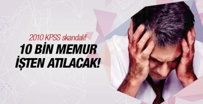 2010 KPSS skandalı binlerce memur atılacak!