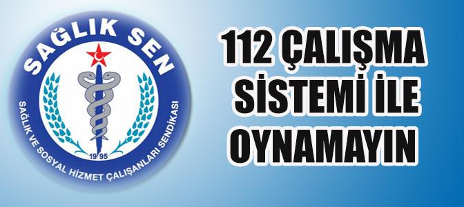 112 Çalışma Sistemi ile Oynamayın !