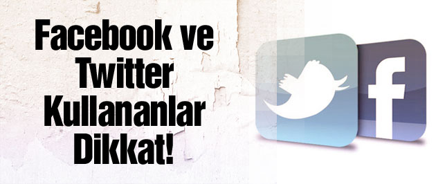 Facebook ve Twitter kullananlar dikkat!