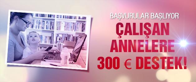 Çalışan annelere 300 euro destek başvuruları başlıyor