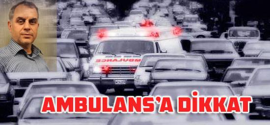 Ambulans'a Dikkat !