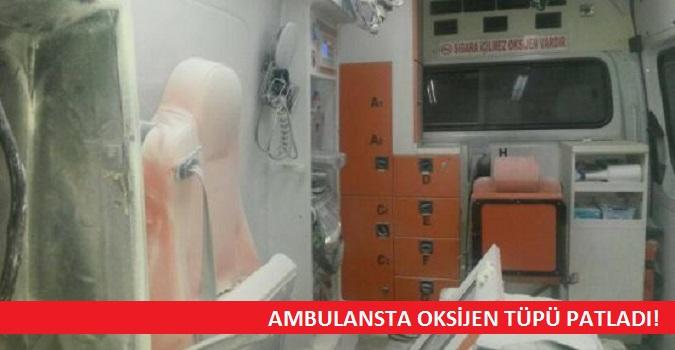 Ambulansta Oksijen Tüpü Patladı!