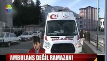 Ambulans Değil Ramazan....