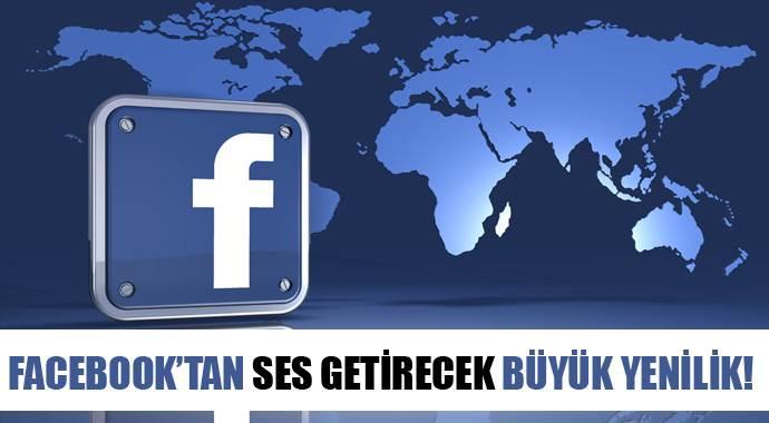 Facebook'tan çok ses getirecek büyük yenilik!