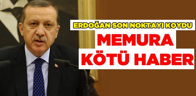 Erdoğan memurlar için noktayı koydu