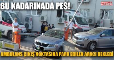Ambulans çıkışına park eden otomobil yüzünden çıkamadı
