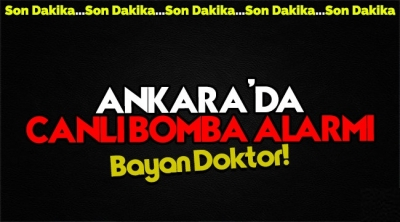 Ankara'da bayan doktor 'canlı bomba' alarmı