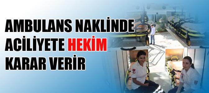 Ambulans naklinde aciliyete hekim karar verir