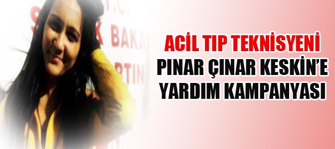 Acil Tıp Teknisyeni Pınar Çınar Keskin'e Yardım Kampanyası