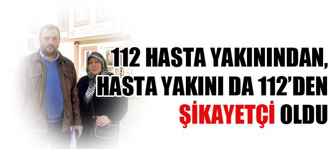 112 hasta yakınından, hasta yakını da 112'den şikayetçi oldu (Özel Haber)