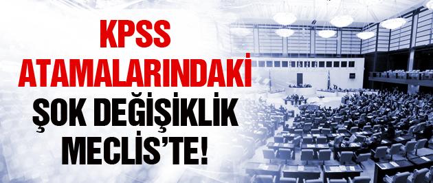 KPSS atamalarındaki şok değişiklik Meclis'te!