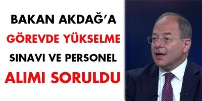 Bakan Akdağ'a Görevde Yükselme Sınavı ve personel alımı soruldu