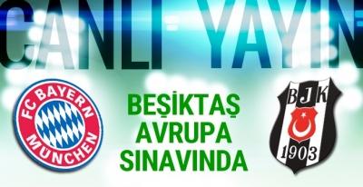 Bayern Münih-Beşiktaş maçı CANLI YAYIN