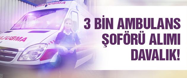 3 bin ambulans şoförü alımı davalık!