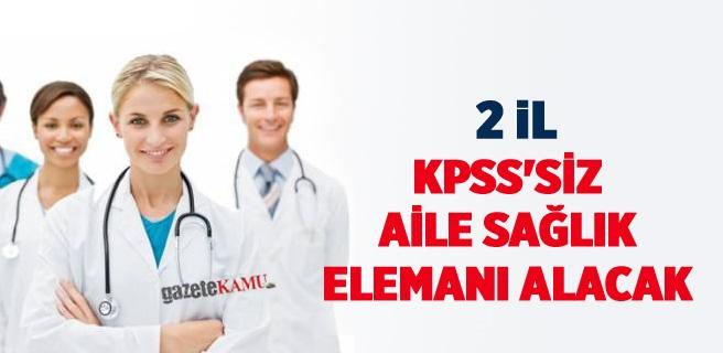 2 il KPSS'siz aile sağlık elemanı alacak