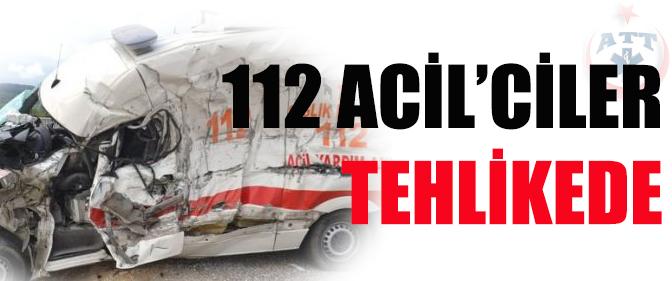 112 ACİL'ciler tehlikede