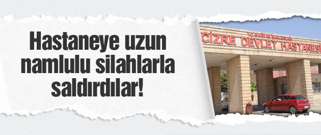 Şırnak'ta hastaneye ateş açıldı