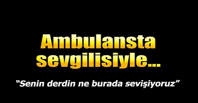 Ambulans'ta Seks Skandalı
