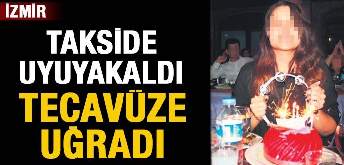 İzmir'de takside uyuyakalan genç kıza taksici tecavüz etti