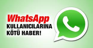 Whatsapp kullanıcılarına bir kötü haber daha!