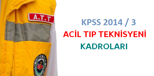 Acil Tıp Teknisyeni (ATT) Kadroları (KPSS 2014/3)