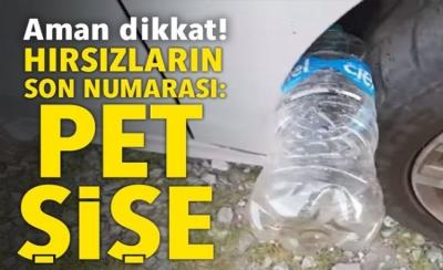Hırsızların yeni yöntemi plastik şişe!