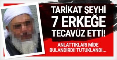 İğrenç olay! Tarikat şeyhi 7 erkeğe tecavüzden tutuklandı