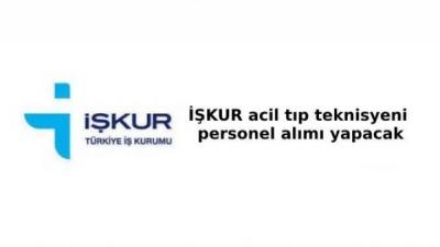 İŞKUR Acil Tıp Teknisyeni personel alımı ilanı yayınladı