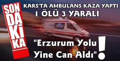 Kars'ta Ambulans Kaza Yaptı 1 Ölü 3 Yaralı